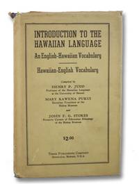 Introduction to the Hawaiian Language: An English-Hawaiian Vocabulary Comprising Five Thousand of the Commonest and Most Useful English Words and Their Equivalents, in Modern Hawaiian Speech, Correctly Pronounced, with a Complementary Hawaiian-English Vocabulary