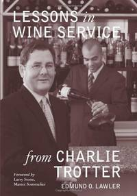 Lessons in Wine Service from Charlie Trotter (Lessons from Charlie Trotter): 3