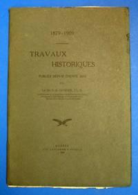 1879 - 1909 TRAVAUX HISTORIQUES Publies Depuis Trente Ans Par