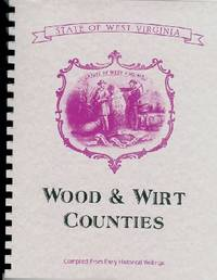 History of West Virginia / Wood County West Virginia History /Wirt County West Virginia History /Parkersburg West Virginia by Virgil A. Lewis - Paperback - Limited Edition Reprint - 1889 - from AzArrow and Biblio.com