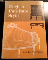 ENGLISH FURNITURE STYLES by Ralph Fastnedge - First US - 1962 - from Vancouver Bookseller (SKU: 1120)