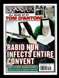 Rabid Nun Infects Entire Convent: And Other Sensational Stories From A Tabloid Writer