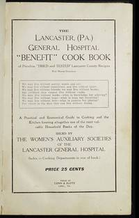 """The Lancaster, (Pa.) General Hospital """"Benefit"""" Cook Book of Priceless """"Tried and Tested"""" Lancaster County Recipies With Minute Directions: A Practical and Economical Guide to Cooking and the Kitchen forming altogether one of the most valuable Household Books of the Day; Issued by the Women's Auxiliary Societies of the Lancaster General Hospital"""