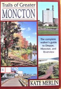 image of Trails of Greater Moncton. the Complete Walker's Guide to Dieppe, Moncton and Riverview