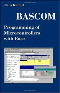 BASCOM Programming of Microcontrollers with Ease : An Introduction by Program Examples