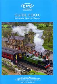 image of North Yorkshire Moors Railway (NYMR) Visitor Guide Book; Relive the Glory of Steam