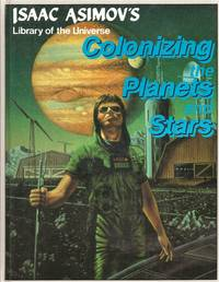 Colonizing the Planets and Stars (Isaac Asimov's Library of the Universe)