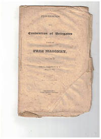 Proceedings of a Convention of Delegates Opposed to Free Masonry, Which Met at Le Roy, Genesee Co., N. Y. March 6, 1828