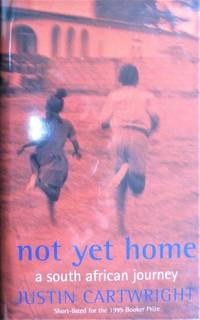 Not Yet Home. a South African Journey
