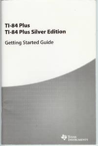 TI-84 Plus / TI-84 Plus Silver Edition : Getting Started Guide