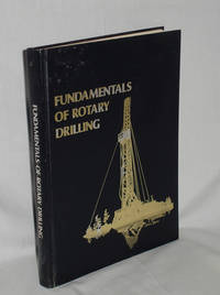 image of Fundamentals of Rotary Drilling; the Rotary Drilling System, a Professional and Practical Training Guide to Its equipment, Procedures and Technology