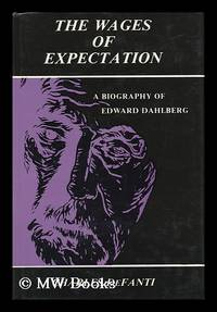 The Wages of Expectation : a Biography of Edward Dahlberg