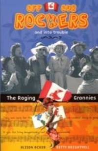 Off Our Rockers and into Trouble: The Raging Grannies by Alison Acker - Paperback - 2010-01-06 - from Books Express (SKU: 1894898109n)