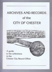 Archives and Records of the City of Chester: A guide to the collections in the Chester City Record Office