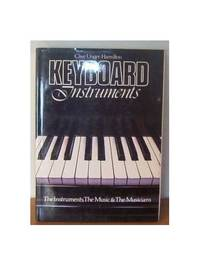 Keyboard Instruments: The Instruments, the Music, the Musicians