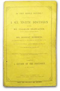Is the Bible Divine? A Six Nightsí Discussion between . . . Together with a Review of the Discussion, by Mr. Roberts.