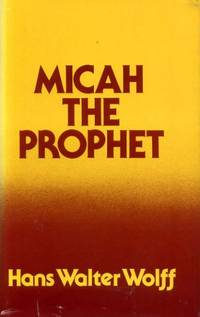MICAH THE PROPHET by  Hans Walter Wolff - Hardcover - 1981 - from Pendleburys - the bookshop in the hills (SKU: 139135)