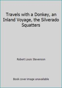 Travels with a Donkey, an Inland Voyage, the Silverado Squatters
