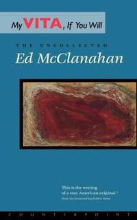 My Vita  If You Will : The Uncollected Ed Mcclanahan