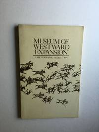 Museum of Westward Expansion A Photographic Collection by Bikle Nancy - Paperback - from WellRead Books and Biblio.com