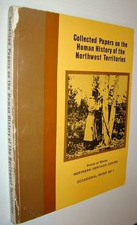 Collected Papers on the Human History of the Northwest Territories - Occational Papers of the Prince of Wales Northern Heritage Centre, Number 1 (One)