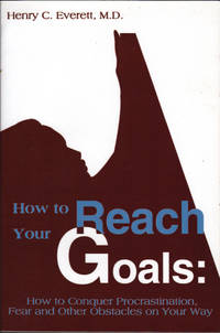 HOW TO REACH YOUR GOALS. How to Conquer Procrastination, Fear and other Obstacles on your way.