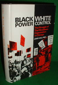 BLACK POWER / WHITE CONTROL The Struggle of the Woodlawn Organization in Chicago  [Eye Witness Account] by  Active Participant & Teacher  John Hall - 1st Edition - 1973 - from booksonlinebrighton and Biblio.com