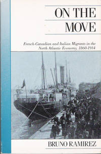 On the Move: French-Canadian and Italian Migrants in the North Atlantic Economy, 1860-1914