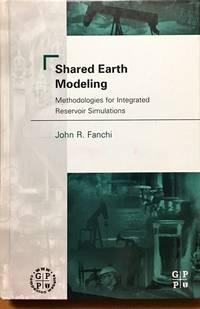 Shared Earth Modeling: Methodologies for Integrated Reservoir Simulations