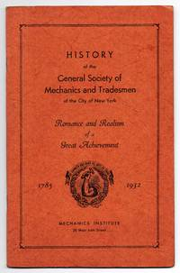 History of the General Society of Mechanics and Tradesmen of the City of New York: Romance and Realism of a Great Achievement 1785-1932