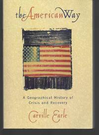 The American Way A Geographical History Of Crisis And Recovery