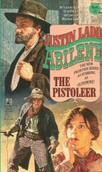 The Pistoleer (Abilene) by  Justin Ladd - Paperback - 1998 - from Bookbarn International and Biblio.com