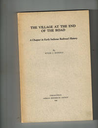 image of The Village at the End of the Road; A Chapter in Early Indiana Railroad History