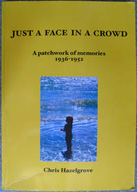 Just A Face In A Crowd: A Patchwork Of Memories 1936-1952
