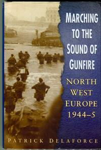 image of Marching to the Sound of Gunfire: North West Europe 1944-45