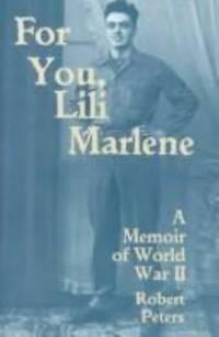 For You  Lili Marlene : A Memoir of World War II