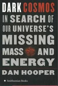 Dark Cosmos: In Search of Our Universe's Missing Mass and Energy by Hooper, Dan - 2006-11-21