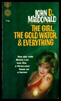 THE GIRL, THE GOLD WATCH, AND EVERYTHING by  John D MacDonald - Paperback - Later Printing - 1962 - from W. Fraser Sandercombe (SKU: 217199)