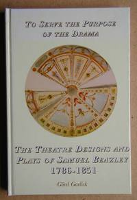 To Serve the Purpose of the Drama: The Theatre Designs and Plays of Samuel Beazley 1786-1851.
