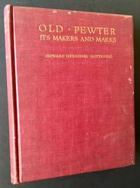 Old-Pewter: Its Makers and Marks in England, Scotland & Ireland--An Account of the Old Pewterer & His Craft