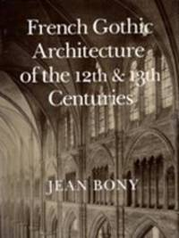 French Gothic Architecture of the 12th and 13th Centuries (California Studies in the History of Art) by Jean Bony - Paperback - 1983-04-03 - from Books Express (SKU: 0520055861n)