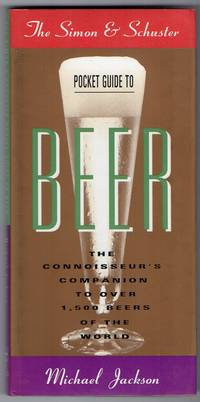 The Simon and Schuster Pocket Guide to Beer: the Connoisseur's Companion  to over 1, 000...