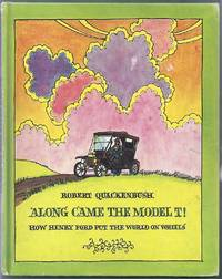 Along Came the Model T!  How Henry Ford Put the World on Wheels
