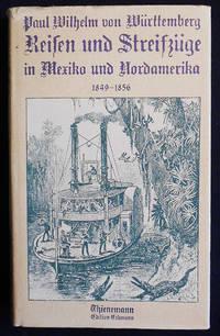 Reisen und Streifzüge in Mexiko und Nordamerika 1849-1856; Herausgegeben und eingeleitet von Siegfried Augustin; Mit ethnologischen Anmerkungen von Egon Renner
