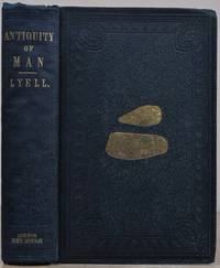 THE GEOLOGICAL EVIDENCES OF THE ANTIQUITY OF MAN with Remarks on Theories of the Origin of Species by Variation. Second edition.
