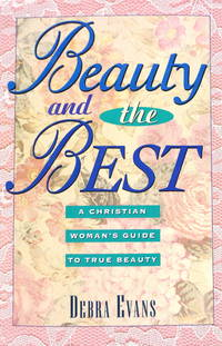Beauty and the Best: A Christian Woman's Guide to True Beauty