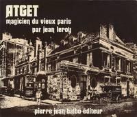 ATGET, MAGICIEN DU VIEUX PARIS EN SON ÉPOQUE