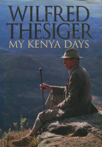 My Kenya Days by  Wilfred Thesiger - First edition - 1994 - from The Typographeum Bookshop and Biblio.co.uk