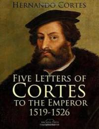 image of Five Letters of Cortes to the Emperor: 1519-1526