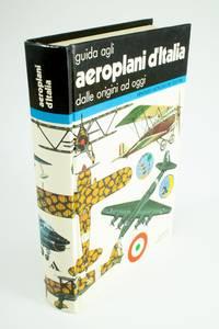 Guida agli Aeroplani d'Italia dalle origini a oggi by  Giorgio APOSTOLO - First edition - 1981 - from Rare Aviation Books Pty Ltd (SKU: 1376)